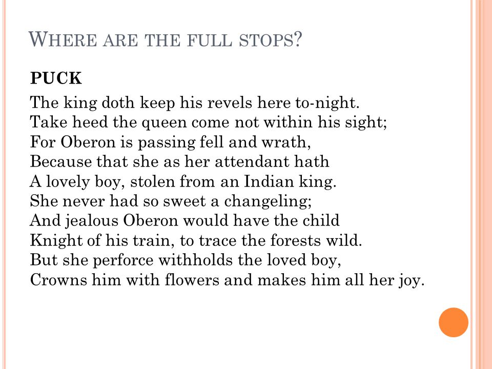 W HERE ARE THE FULL STOPS . PUCK The king doth keep his revels here to-night.