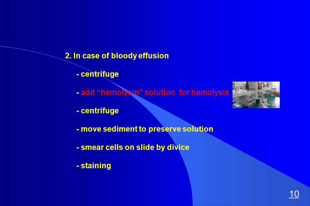 """2. In case of bloody effusion - centrifuge - add """"hemolysin"""" solution for hemolysis - centrifuge - move sediment to preserve solution - smear cells on"""