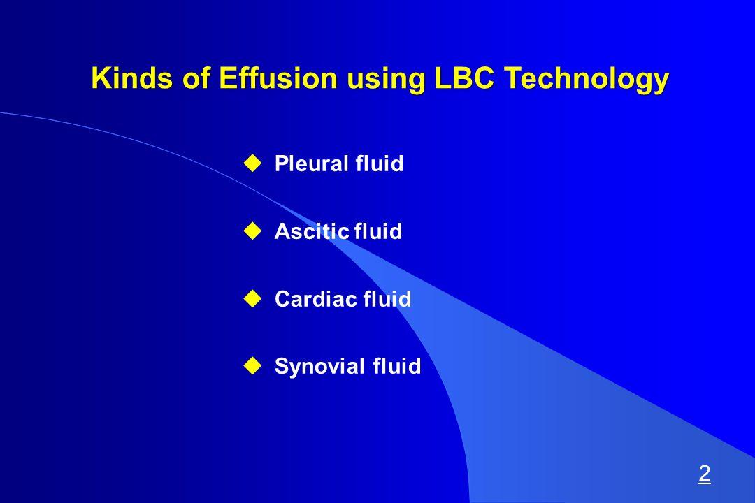 Kinds of Effusion using LBC Technology  Pleural fluid  Ascitic fluid  Cardiac fluid  Synovial fluid 2