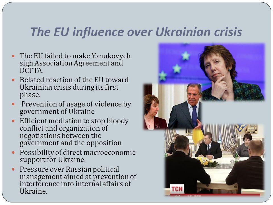 The EU influence over Ukrainian crisis The EU failed to make Yanukovych sigh Association Agreement and DCFTA.