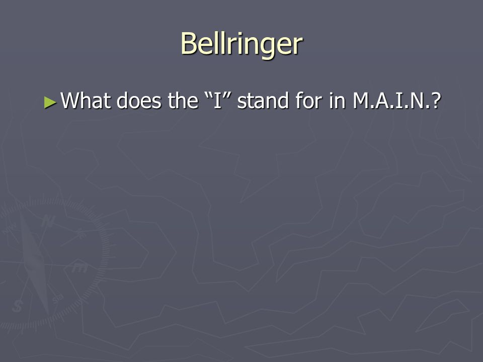 Bellringer ► What does the I stand for in M.A.I.N.?