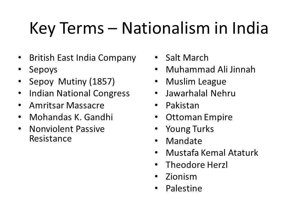 Key Terms – Nationalism in India British East India Company Sepoys Sepoy Mutiny (1857) Indian National Congress Amritsar Massacre Mohandas K. Gandhi N