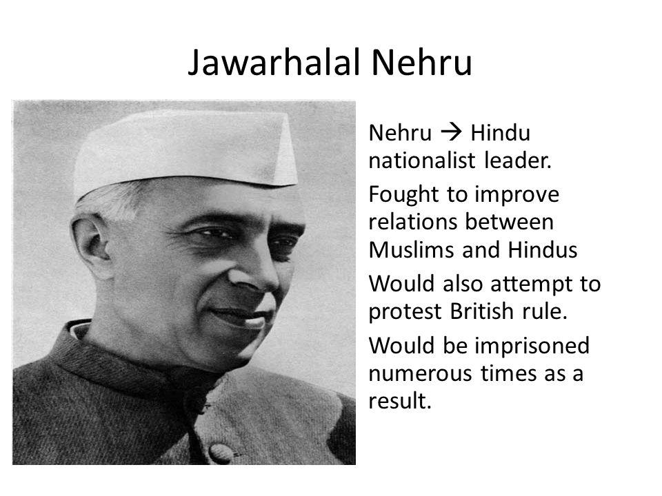 Jawarhalal Nehru Nehru  Hindu nationalist leader.