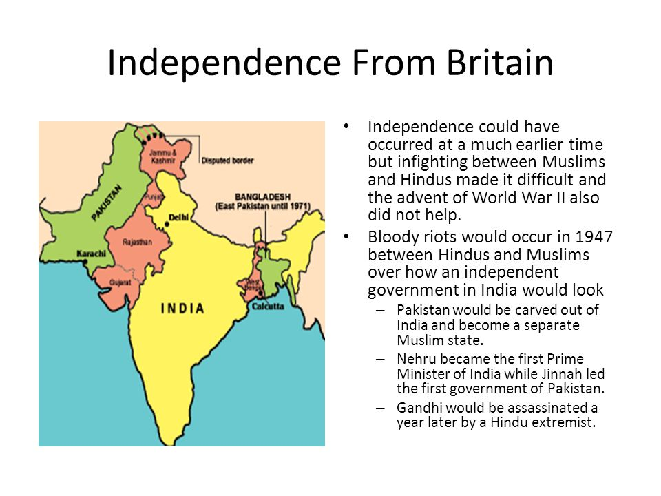 Independence From Britain Independence could have occurred at a much earlier time but infighting between Muslims and Hindus made it difficult and the