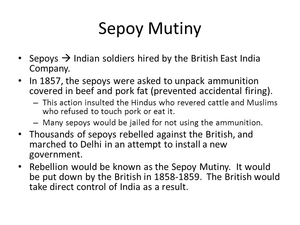 Sepoy Mutiny Sepoys  Indian soldiers hired by the British East India Company.
