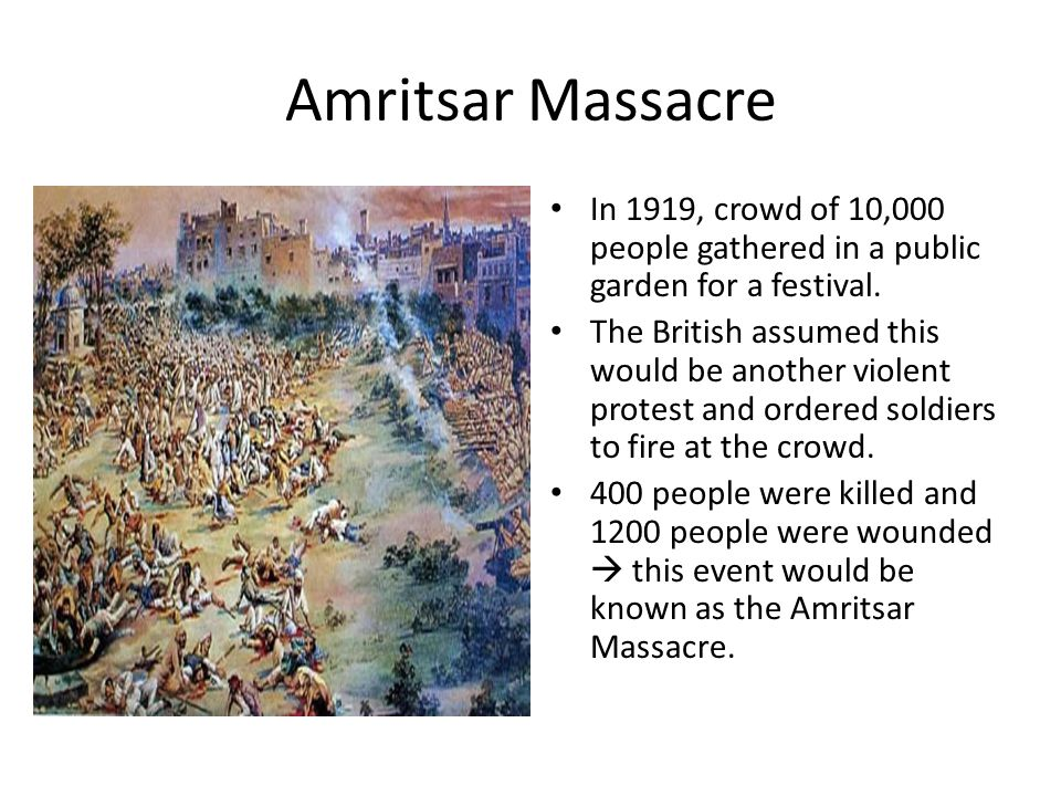 Amritsar Massacre In 1919, crowd of 10,000 people gathered in a public garden for a festival.