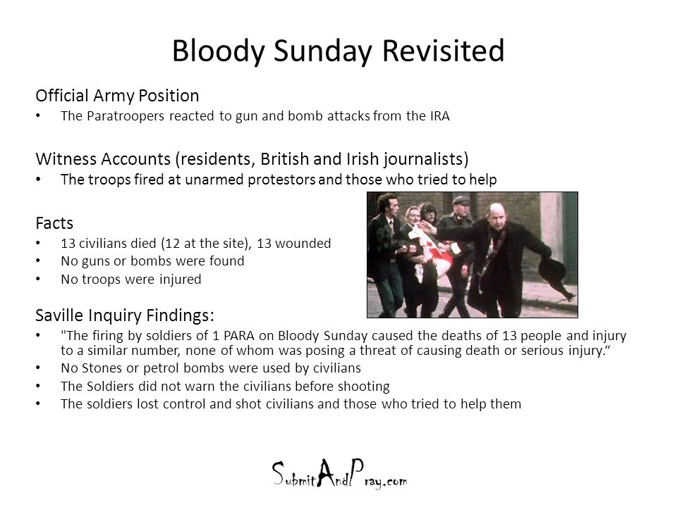 Bloody Sunday Revisited Official Army Position The Paratroopers reacted to gun and bomb attacks from the IRA Witness Accounts (residents, British and