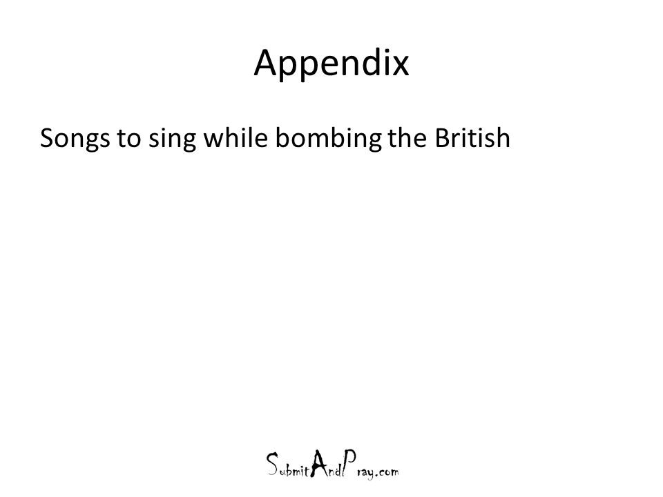 Appendix Songs to sing while bombing the British