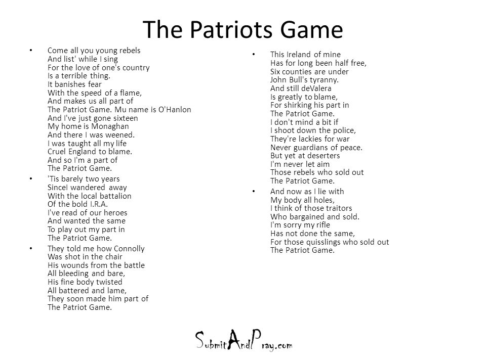The Patriots Game Come all you young rebels And list' while I sing For the love of one's country Is a terrible thing. It banishes fear With the speed