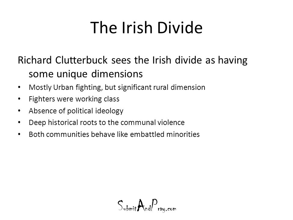 The Irish Divide Richard Clutterbuck sees the Irish divide as having some unique dimensions Mostly Urban fighting, but significant rural dimension Fig
