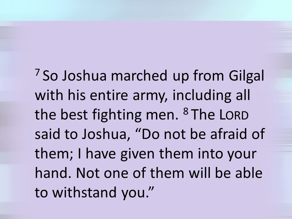7 So Joshua marched up from Gilgal with his entire army, including all the best fighting men.