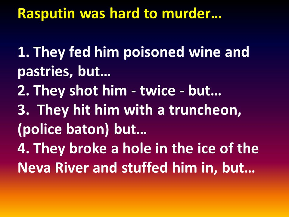 Rasputin was hard to murder… 1. They fed him poisoned wine and pastries, but… 2.