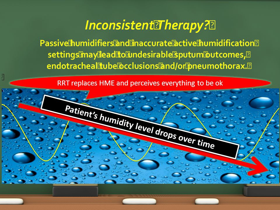 Patient's humidity level drops over time RRT replaces HME and perceives everything to be ok