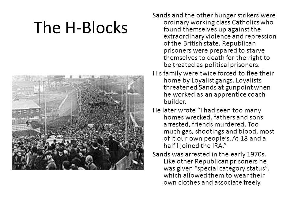 The H-Blocks Sands and the other hunger strikers were ordinary working class Catholics who found themselves up against the extraordinary violence and