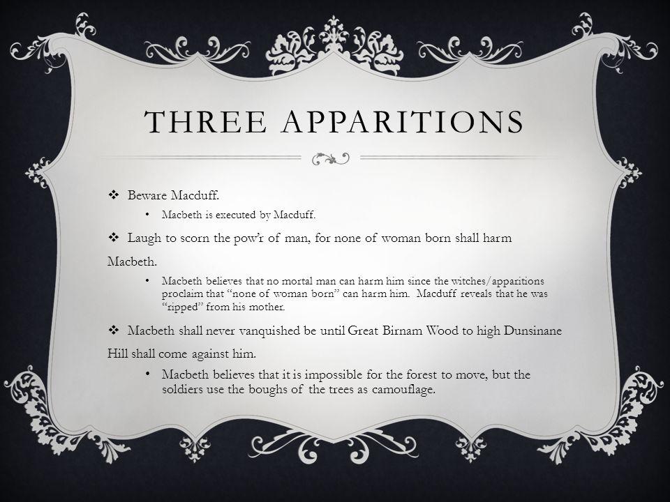 THREE APPARITIONS  Beware Macduff. Macbeth is executed by Macduff.