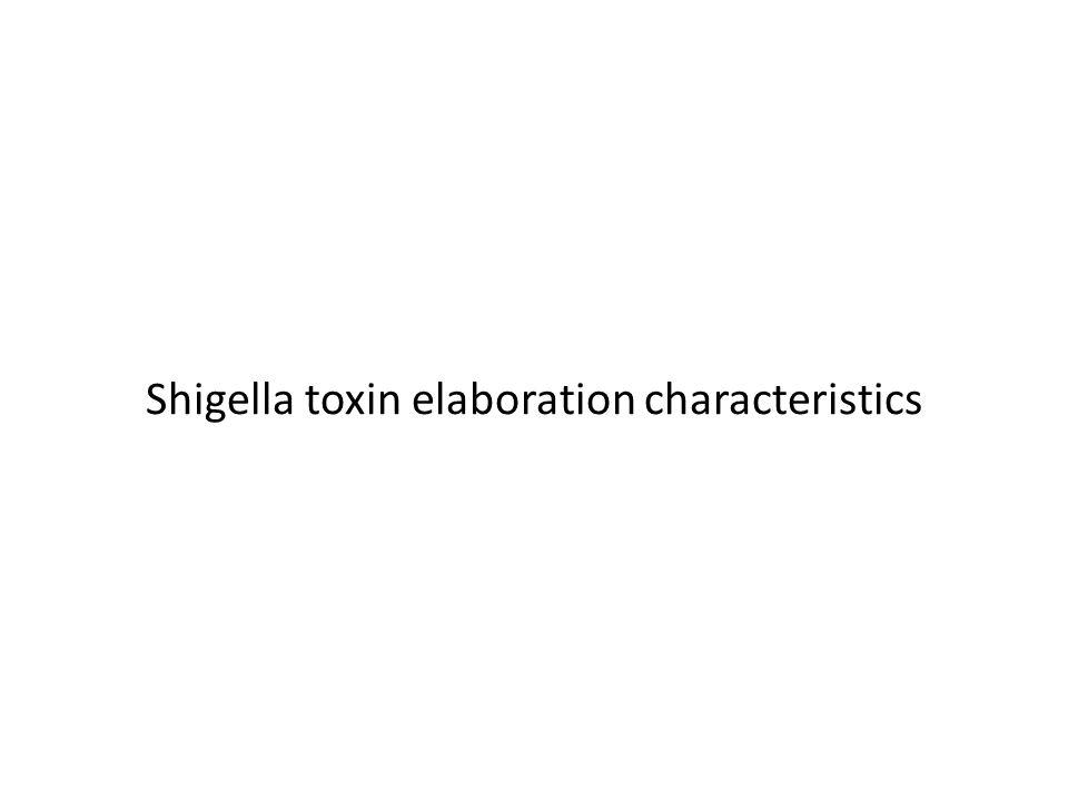 Shigella toxin elaboration characteristics