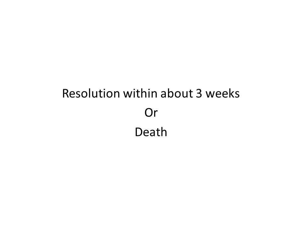 Resolution within about 3 weeks Or Death