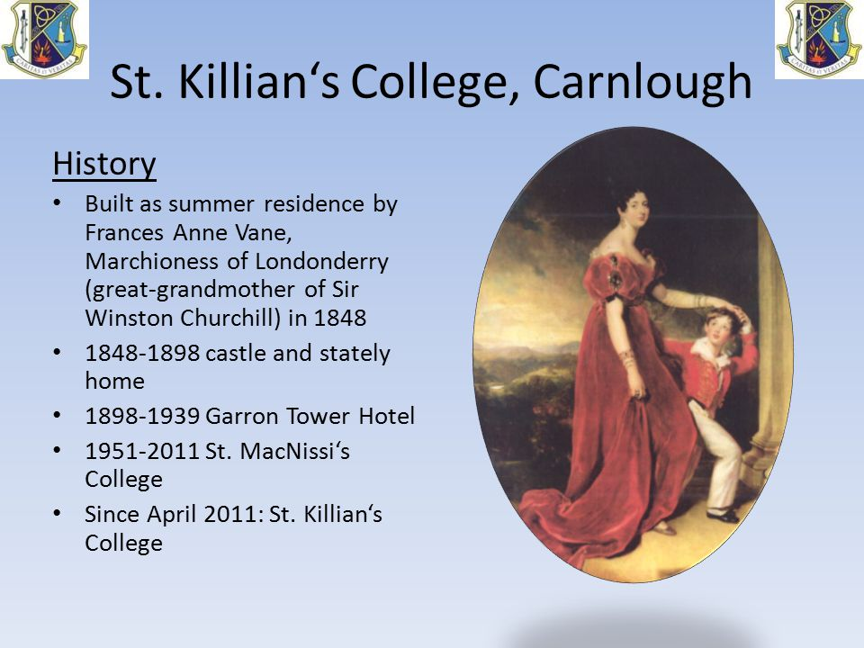 History Built as summer residence by Frances Anne Vane, Marchioness of Londonderry (great-grandmother of Sir Winston Churchill) in 1848 1848-1898 castle and stately home 1898-1939 Garron Tower Hotel 1951-2011 St.