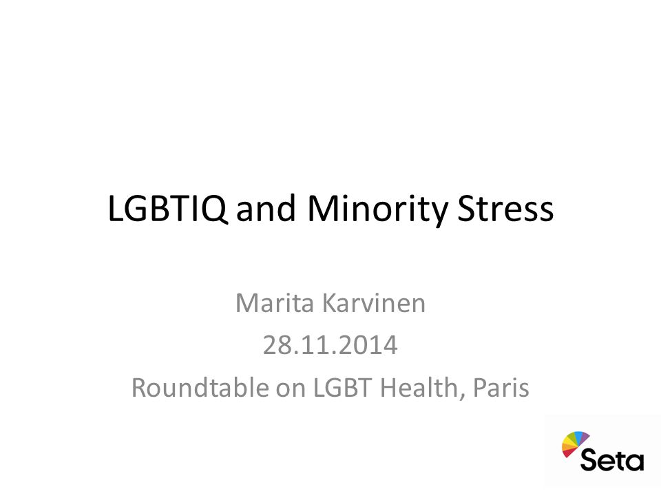 LGBTIQ and Minority Stress Marita Karvinen 28.11.2014 Roundtable on LGBT Health, Paris