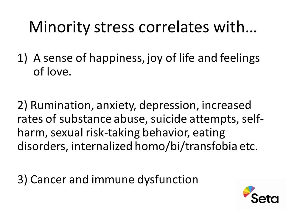 Minority stress correlates with… 1)A sense of happiness, joy of life and feelings of love.