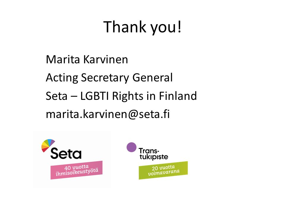 Thank you! Marita Karvinen Acting Secretary General Seta – LGBTI Rights in Finland marita.karvinen@seta.fi