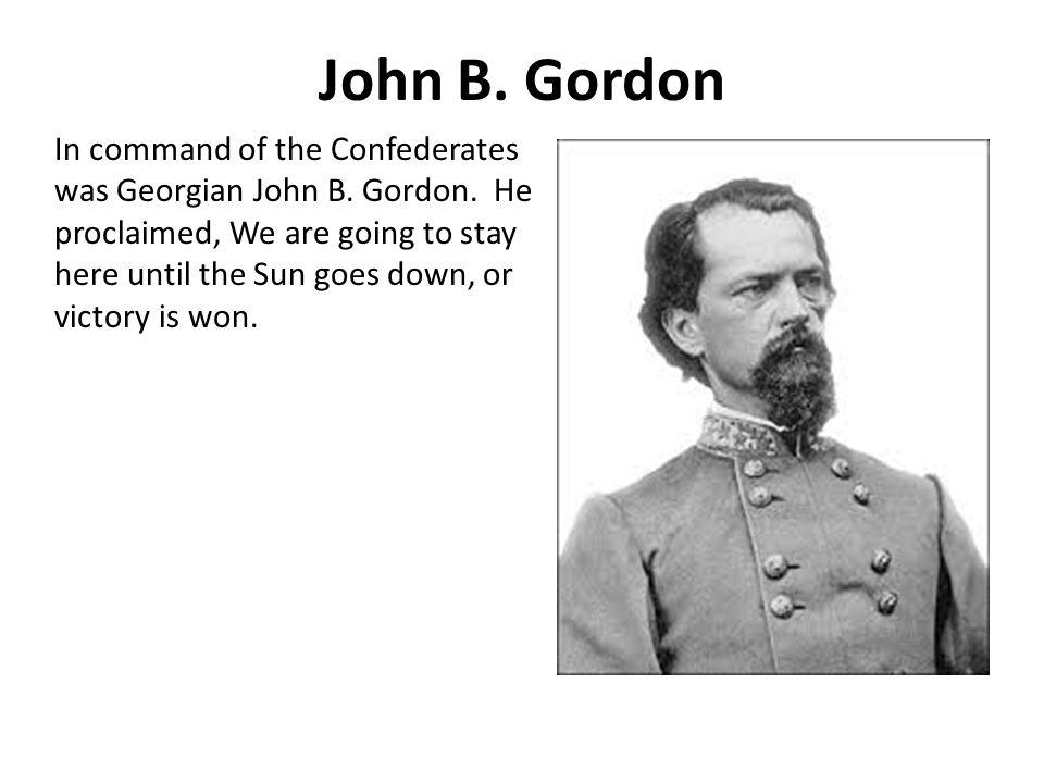 John B. Gordon In command of the Confederates was Georgian John B.