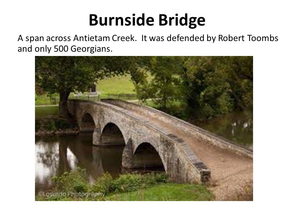 Burnside Bridge A span across Antietam Creek.