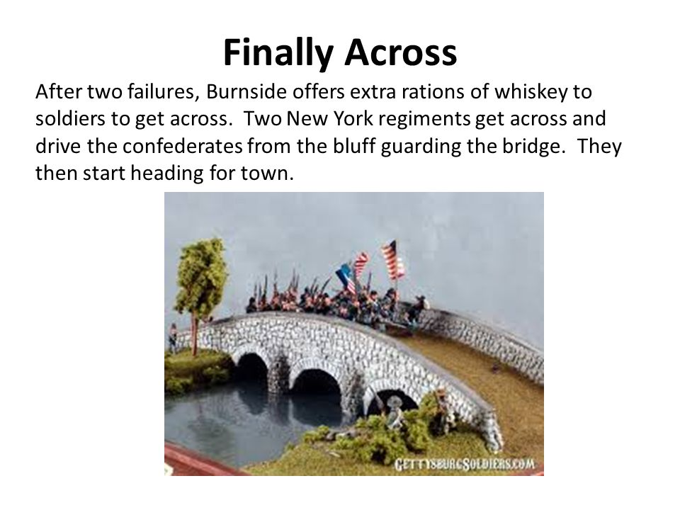 Finally Across After two failures, Burnside offers extra rations of whiskey to soldiers to get across.