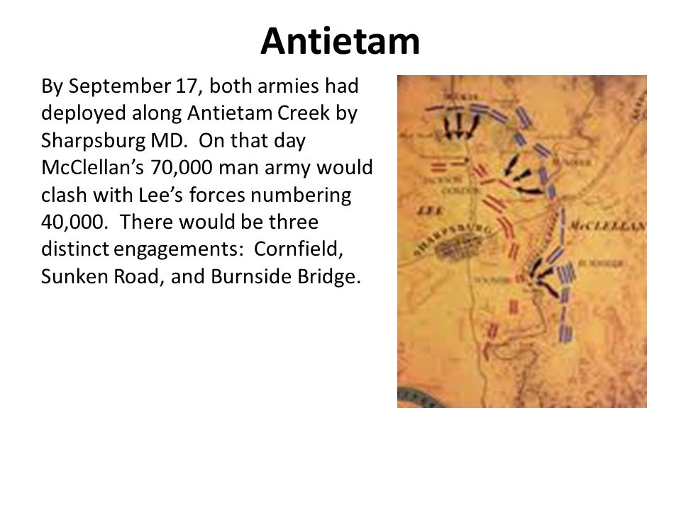 Antietam By September 17, both armies had deployed along Antietam Creek by Sharpsburg MD.