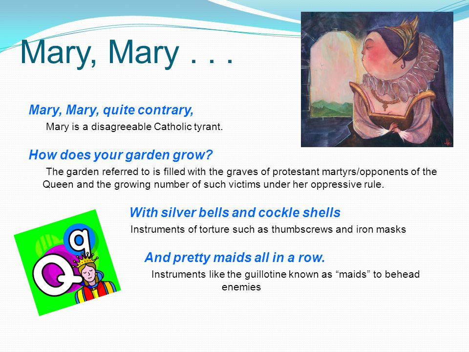 Mary, Mary... Mary, Mary, quite contrary, Mary is a disagreeable Catholic tyrant. How does your garden grow? The garden referred to is filled with the