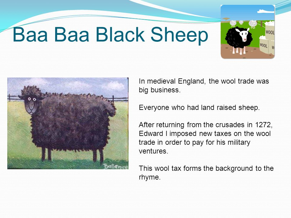 Baa Baa Black Sheep In medieval England, the wool trade was big business. Everyone who had land raised sheep. After returning from the crusades in 127