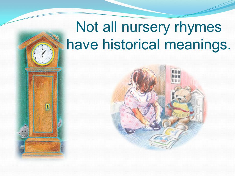 Not all nursery rhymes have historical meanings.