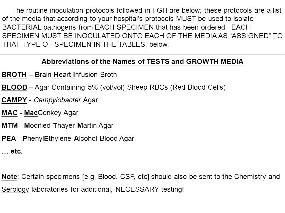 The routine inoculation protocols followed in FGH are below; these protocols are a list of the media that according to your hospital's protocols MUST