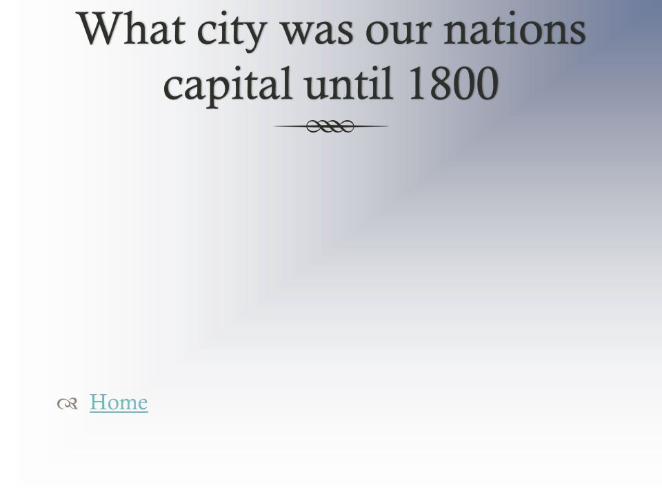 What city was our nations capital until 1800  Home Home
