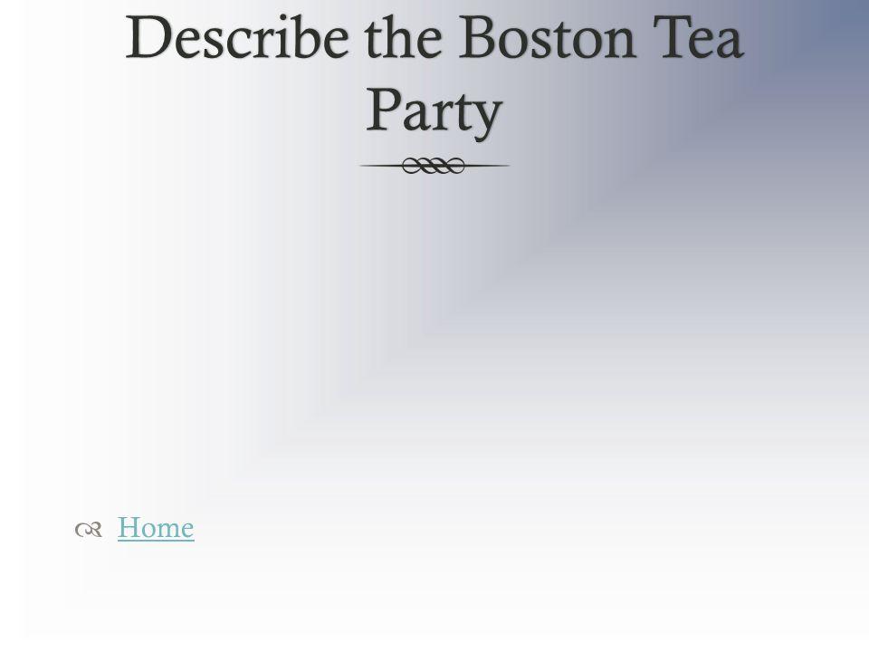 Describe the Boston Tea Party  Home Home