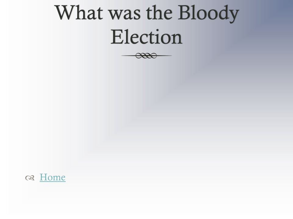 What was the Bloody Election  Home Home