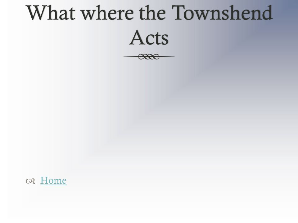 What where the Townshend Acts  Home Home