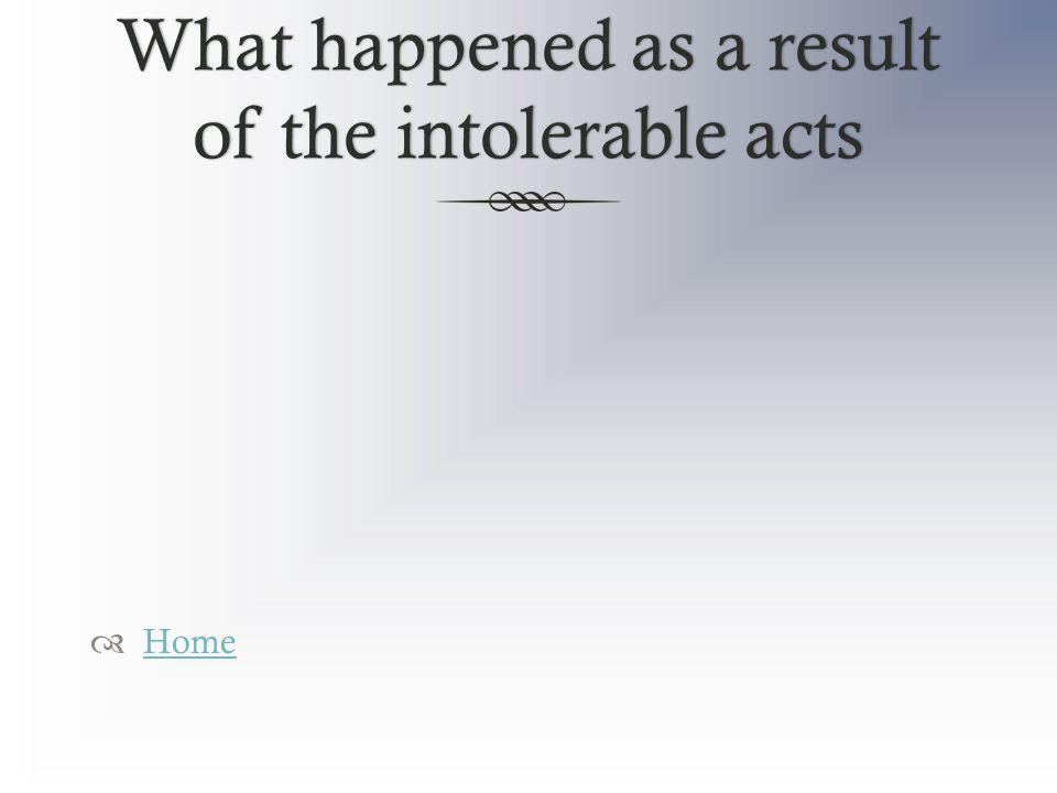 What happened as a result of the intolerable acts  Home Home