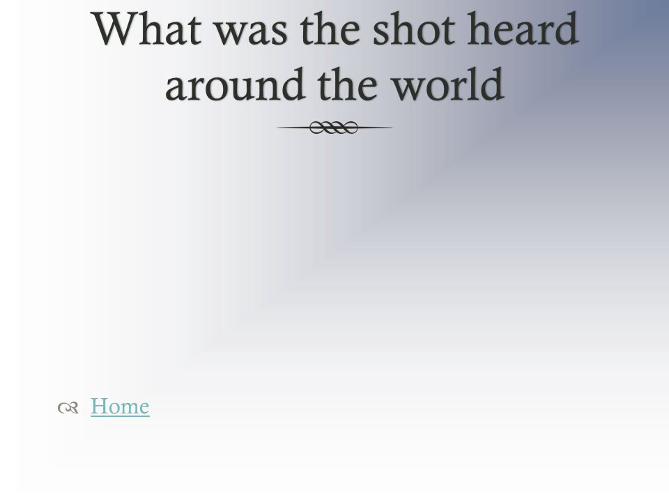 What was the shot heard around the world  Home Home