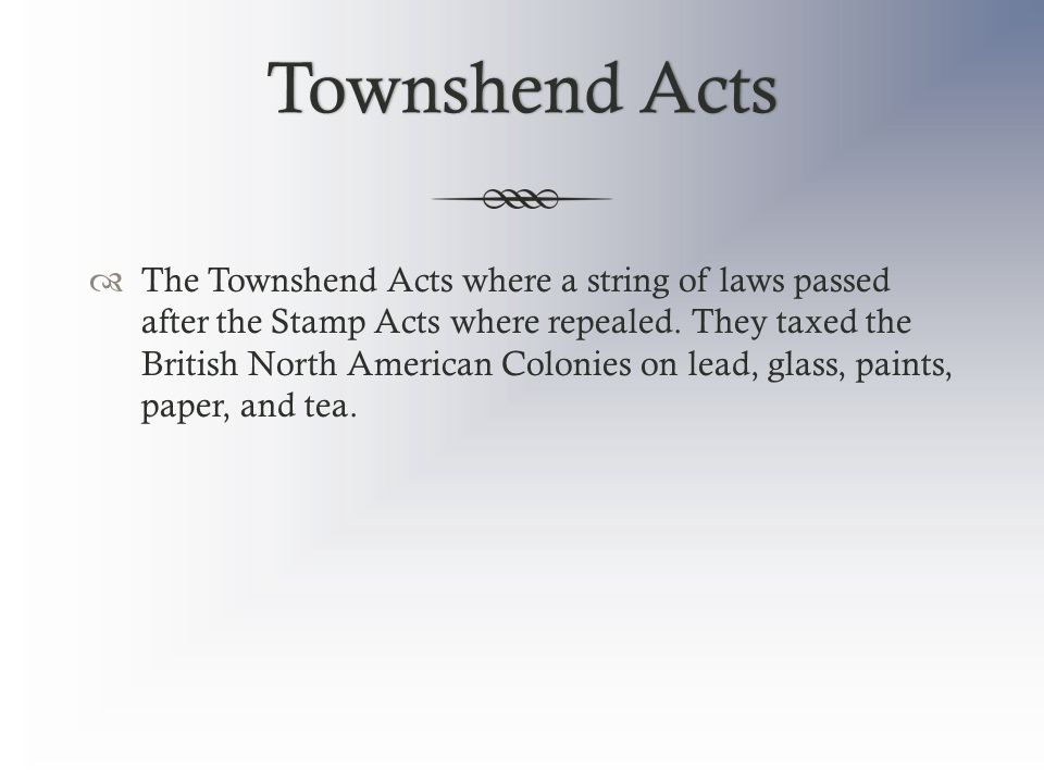 Townshend ActsTownshend Acts  The Townshend Acts where a string of laws passed after the Stamp Acts where repealed. They taxed the British North Amer