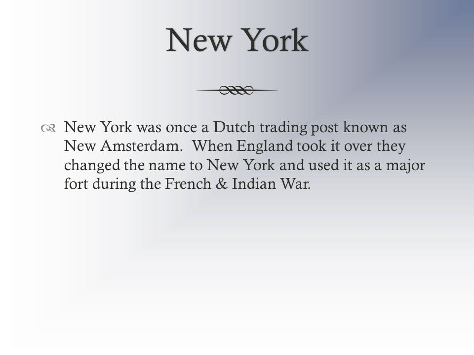 New YorkNew York  New York was once a Dutch trading post known as New Amsterdam. When England took it over they changed the name to New York and used