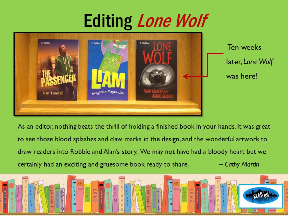 Ten weeks later, Lone Wolf was here! Editing Lone Wolf As an editor, nothing beats the thrill of holding a finished book in your hands. It was great t