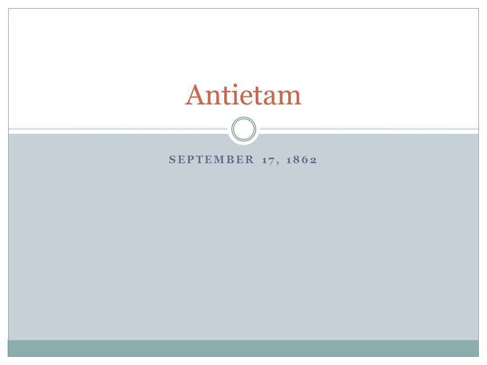 SEPTEMBER 17, 1862 Antietam