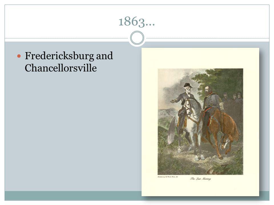 1863… Fredericksburg and Chancellorsville