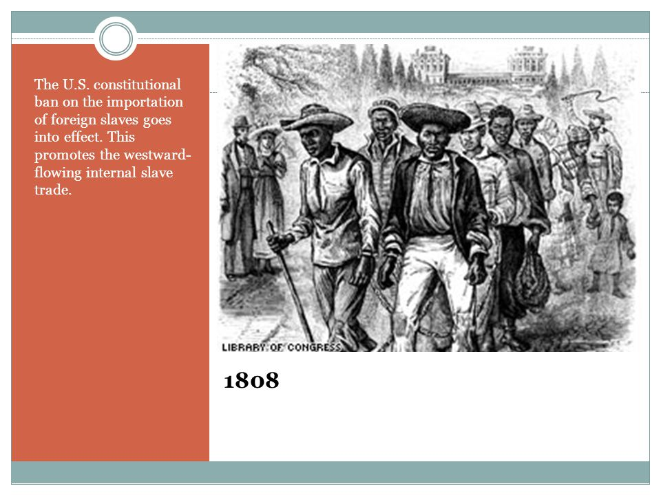 1808 The U.S. constitutional ban on the importation of foreign slaves goes into effect.