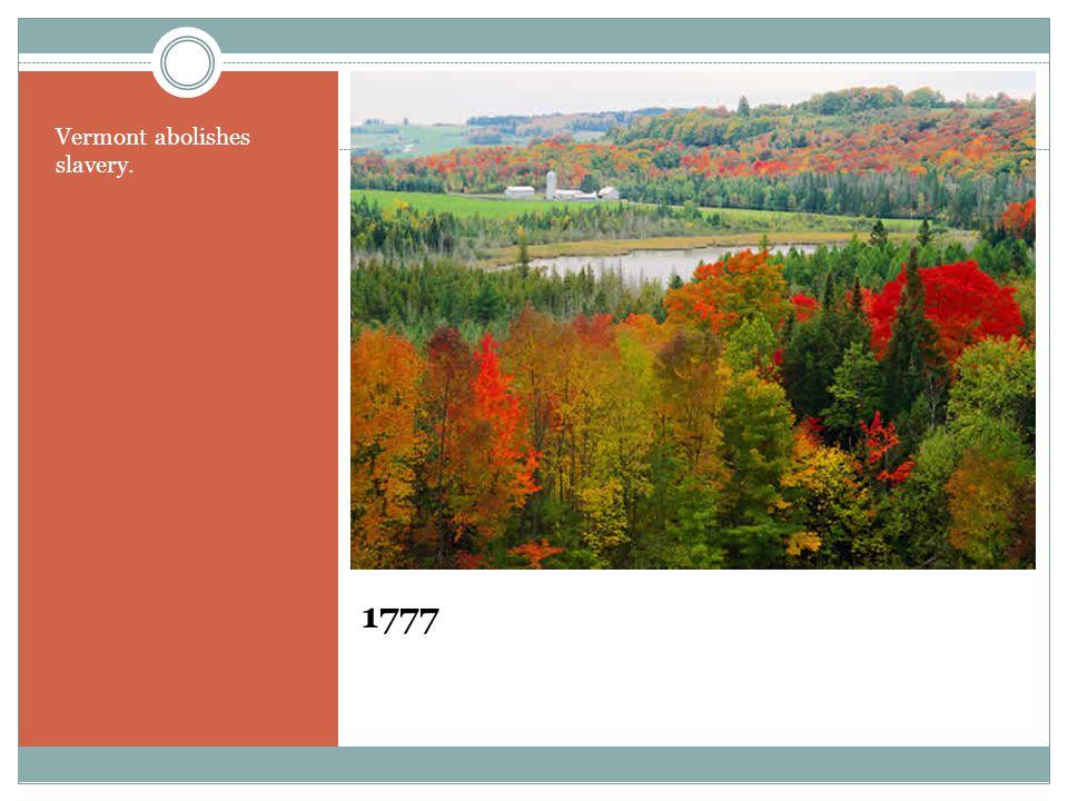 1777 Vermont abolishes slavery.