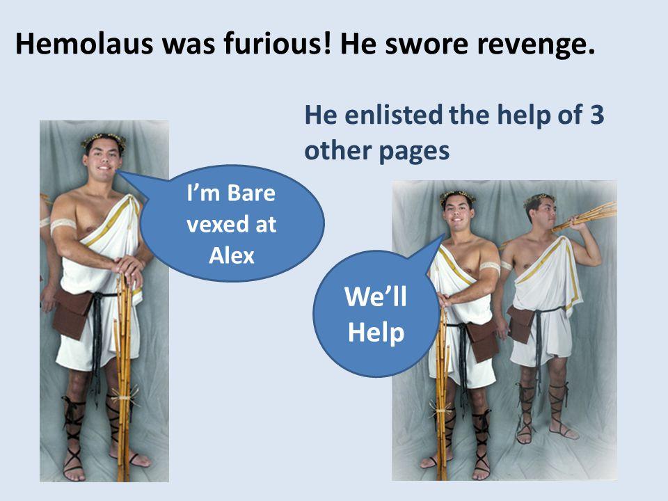 Hemolaus was furious. He swore revenge.