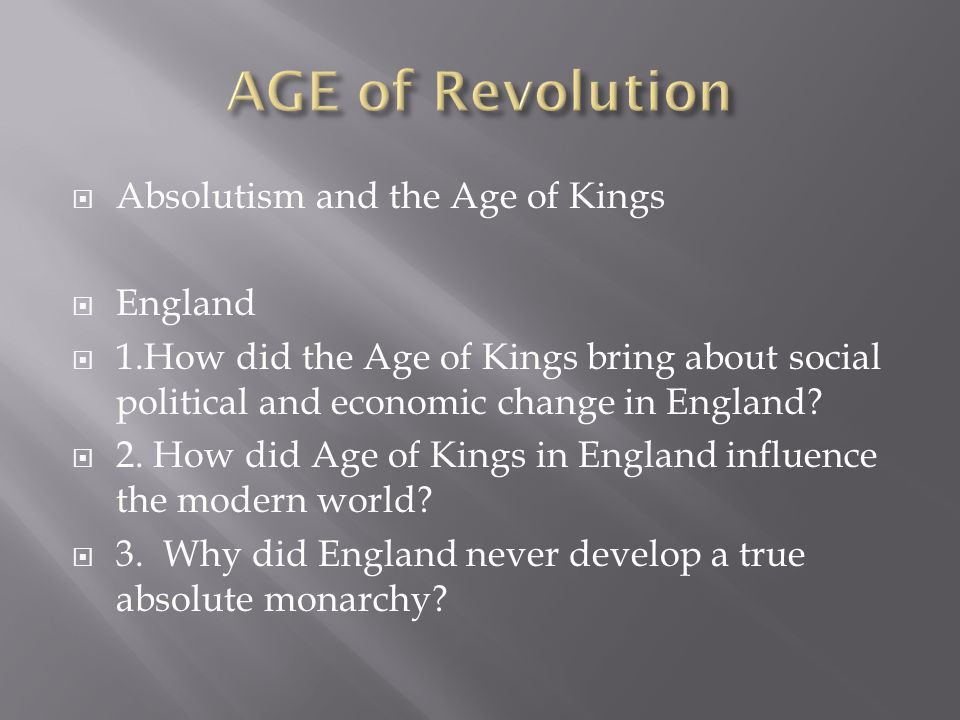  Absolutism and the Age of Kings  England  1.How did the Age of Kings bring about social political and economic change in England?  2. How did Age