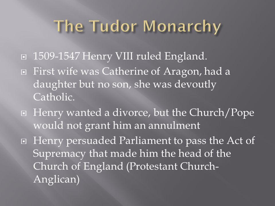  1509-1547 Henry VIII ruled England.
