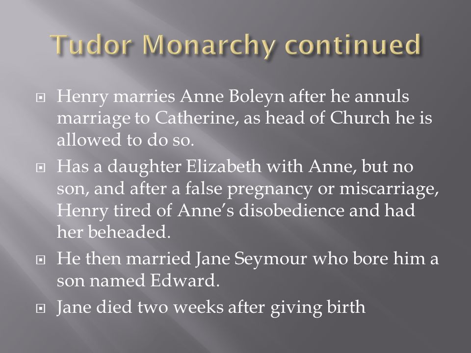  Henry marries Anne Boleyn after he annuls marriage to Catherine, as head of Church he is allowed to do so.  Has a daughter Elizabeth with Anne, but